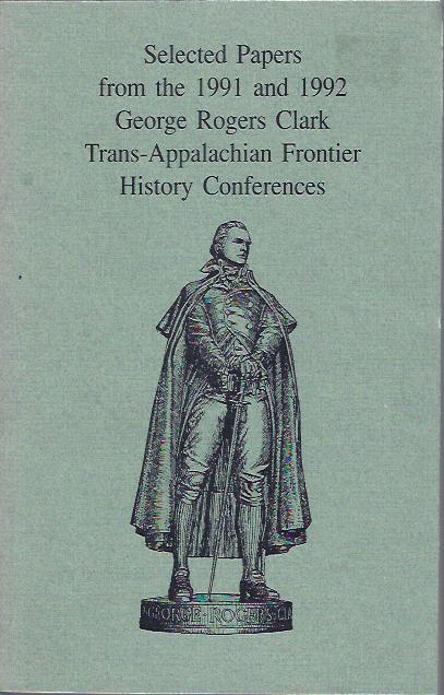 Image for Selected Papers from the 1991 and 1992 George Rogers Clark Trans-Appalachian Frontier History Conferences