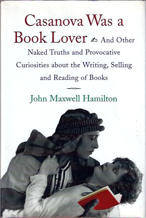Image for Casanova Was a Book Lover : and Other Naked Truths and Provocative Curiosities about the Writing, Selling, and Reading of Books
