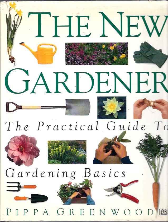Image for The New Gardener :The Practical Guide to Gardening Basics