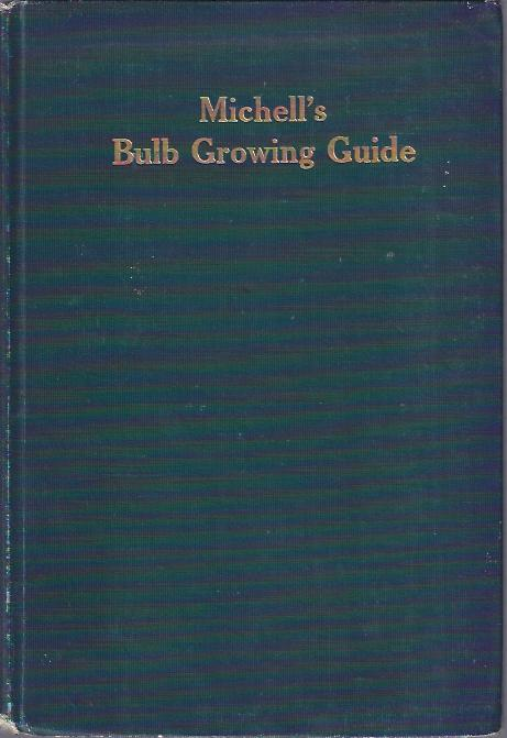 Image for Mitchell's Bulb Growing Guide A Complete Treatise on the Culture and Uses of all Bulbs Offered in Our Fall Catalog