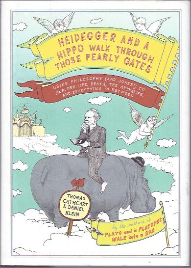 Image for Heidegger and a Hippo Walk through Those Pearly Gates :Using Philosophy (and Jokes!) to Explore Life, Death, the Afterlife and Everything in Between