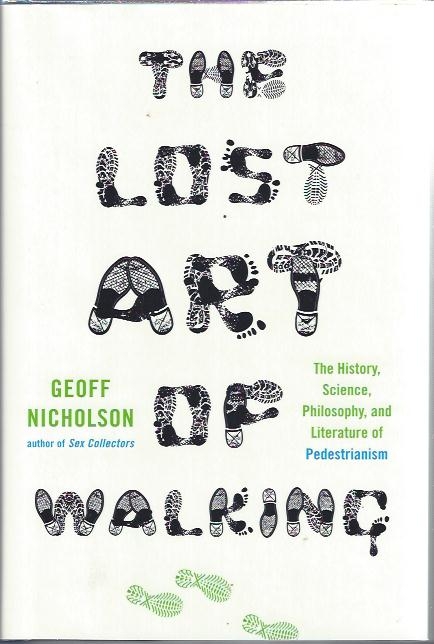 Image for The Lost Art of Walking :The History, Science, Philosophy, and Literature of Pedestrianism