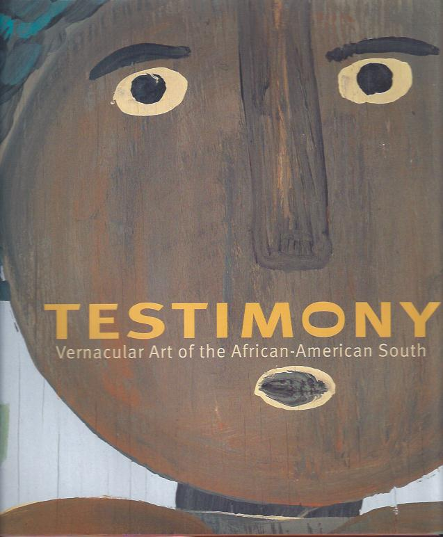 Image for Testimony : Vernacular Art of the African-American South