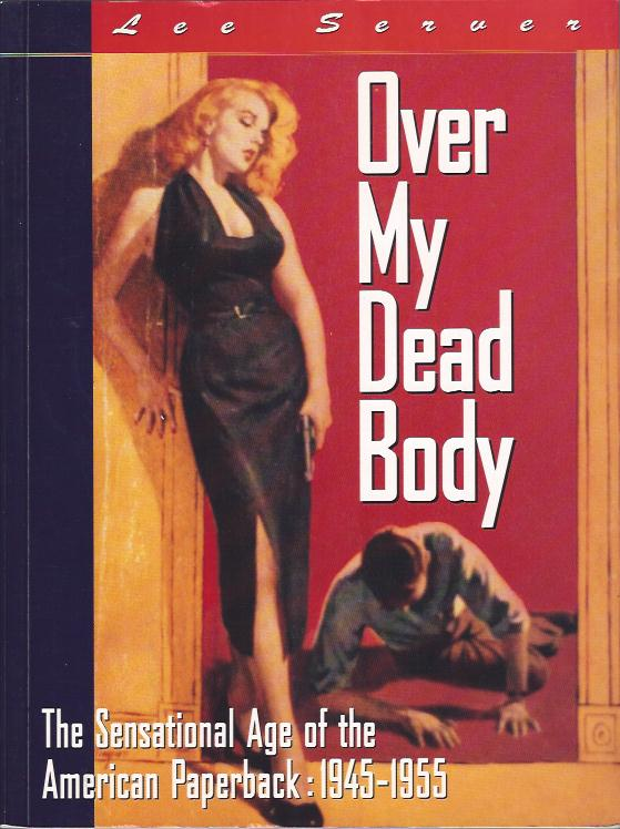 Image for Over My Dead Body : The Sensational Age of the American Paperback: 1945-1955