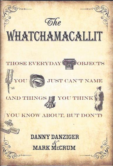 Image for The Whatchamacallit : Those Everyday Objects You Just Can't Name and Things You Think You Know about but Don't