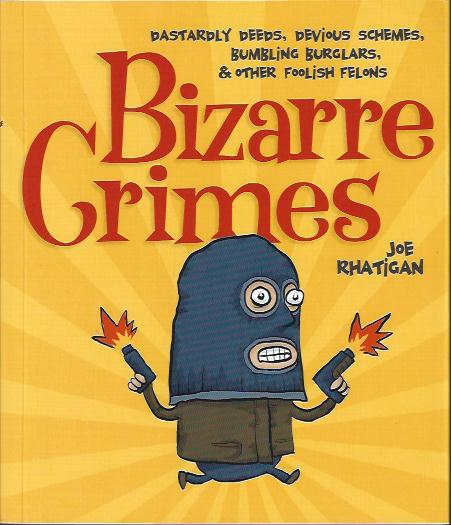 Image for Bizarre Crimes : Dastardly Deeds, Devious Schemes, Bumblling Burglars & Other Foolish Felons