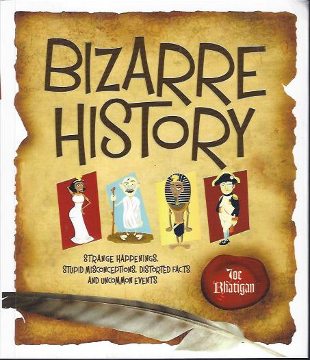 Image for Bizarre History : Strange Happenings, Stupid Misconceptions, Distorted Facts and Uncommon Events