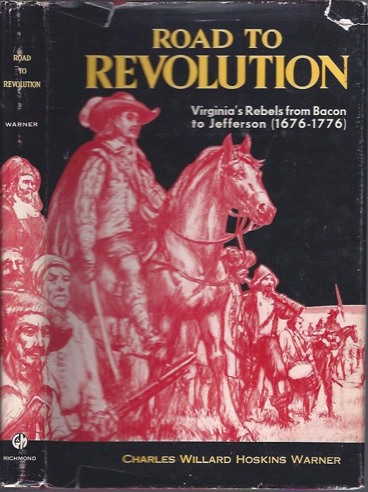 Image for Road to Revolution : Virginia's Rebels from Bacon to Jefferson (1676 - 1776)