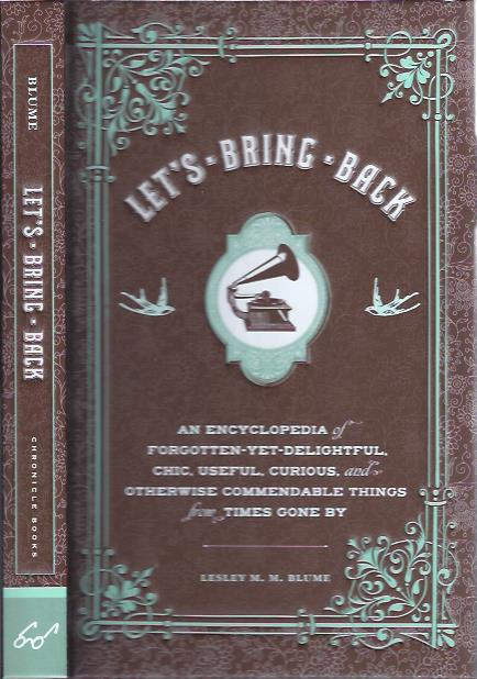 Image for Let's Bring Back : An Encyclopedia of Forgotten-Yet-Delightful, Chic, Useful, Curious, and Otherwise Commendable Things from Times Gone By