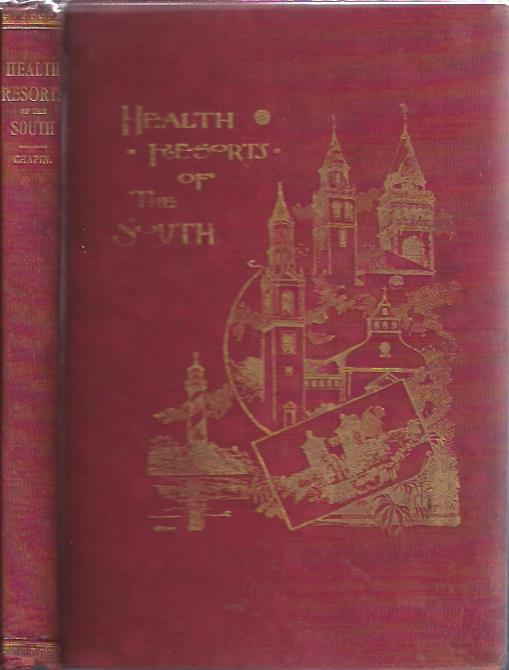 Image for Health Resorts of the South : Containing Numerous Engravings Descriptive of the Most Desirable Health and Pleasure Resorts of the Southern States