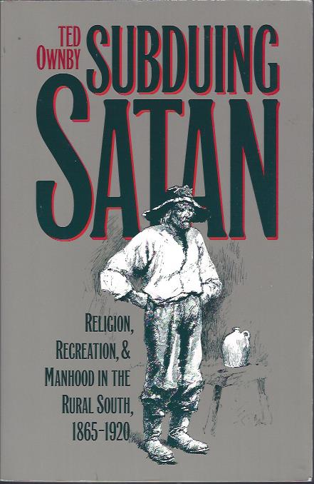 Image for Subduing Satan : Religion, Recreation, & Manhood in the Rural South, 1865-1920