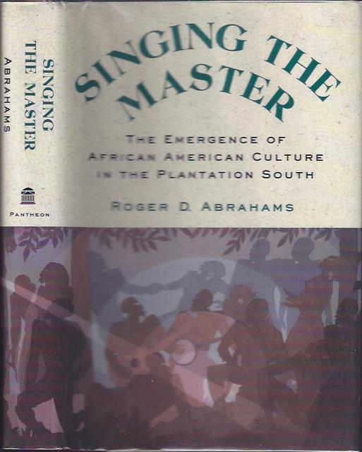 Image for Singing the Master : The Emergence of African American Culture in the Plantation South