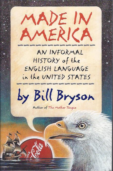 Made in America : An Informal History of the English Language in the United States