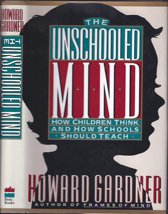 Image for The Unschooled Mind : How Children Think and How Schools Should Teach