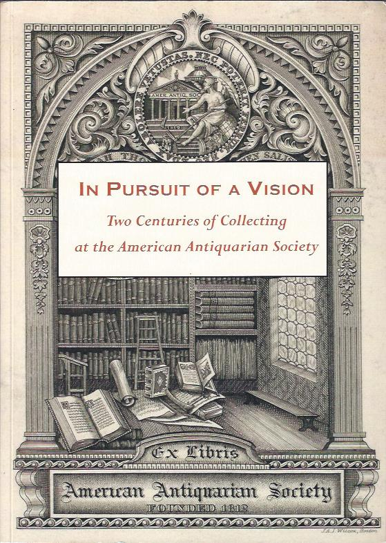 Image for In Pursuit of a Vision : Two Centuries of Collecting at the American Antiquarian Society