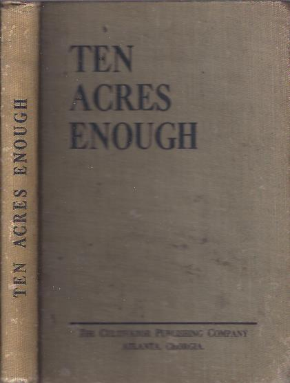 Image for Ten Acres Enough: A Practical Experience. Showing How a Very Small Farm May Be Made to Keep a Very Large Family
