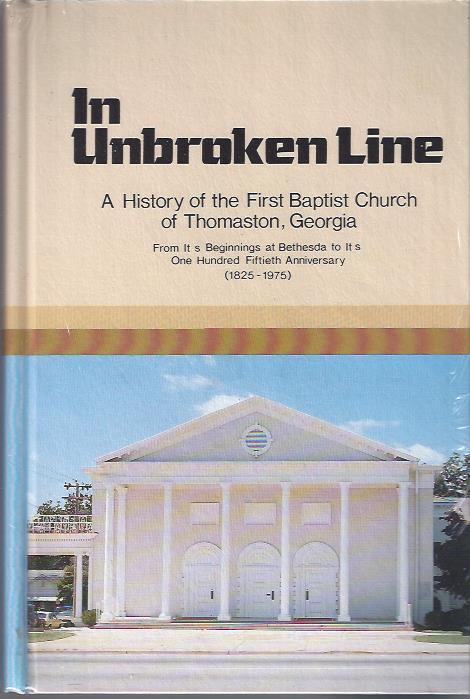 Image for In Unbroken Line:  A History of the First Baptist Church of Thomaston, Georgia  from its Beginnings At Bethesda to its One Hundred Fiftieth Anniversary 1825-1975