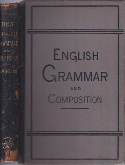 Image for A Grammar Containing the Etymology and Syntax of the English Language with A School Manual of Composition : For Advanced Grammar Grades, And For High Schools, Academies, Etc.