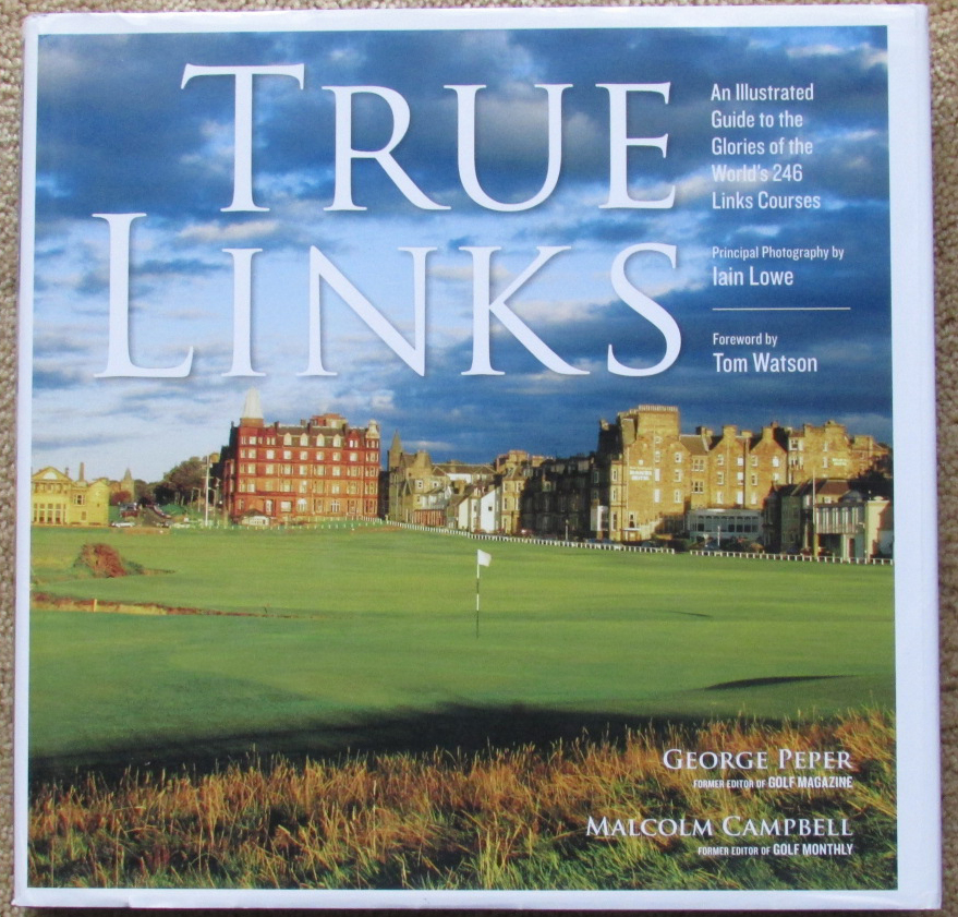 Image for True Links : An Illustrated Guide to the Glories of the World's 246 Links Courses