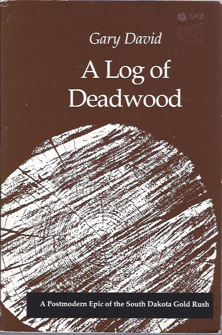 Image for A Log of Deadwood: A Postmodern Epic of the South Dakota Goldrush