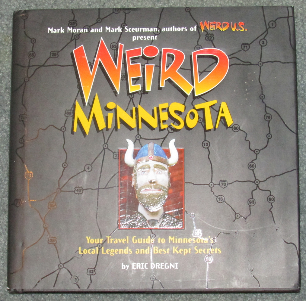 Image for Weird Minnesota: Your Travel Guide to Minnesota's Local Legends and Best Kept Secrets