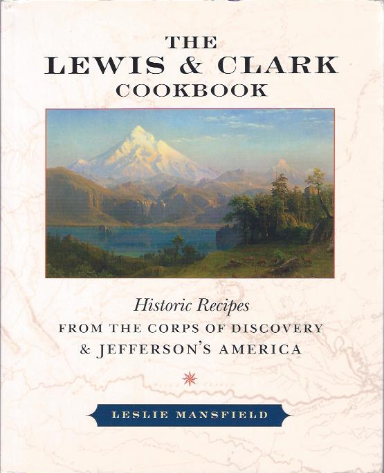 Image for The Lewis and Clark Cookbook : Historic Recipes from the Corps of Discovery & Jefferson's America