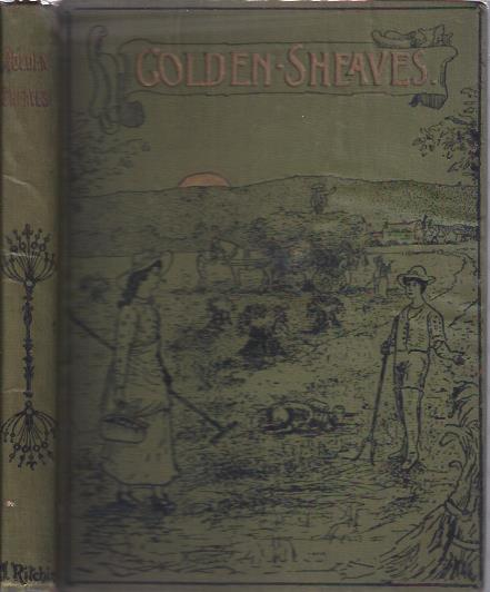 Image for Golden Sheaves of Ripened Grain Gathered for the Heavenly Harvest Home : A New Volume of Illustrated Gospel Narratives for Young and Old