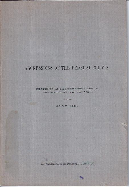 Image for Aggressions of the Federal Courts: the President's Annual Address before the Georgia Bar Association at Atlanta, July 7, 1898