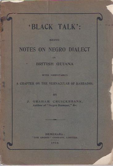 Image for Black Talk: Being Notes on Negro Dialect in British Guiana, with (Inevitably) a Chapter on the Vernacular of Barbados