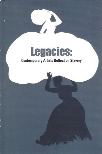 Image for Legacies: Contemporary Artists Reflect on Slavery
