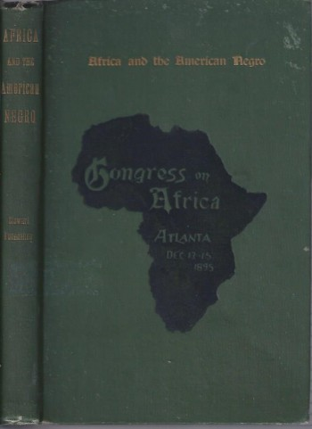 Image for Africa and the American Negro Addresses and Proceedings of the Congress on Africa Held Under the Auspices of the Stewart Missionary Foundation for Africa of Gammon Theological Seminary in Connection with the Cotton States and International Exposition 1895