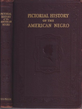Image for Pictorial History of the American Negro :  A Story of Progress and Development Along Social, Political, Economic Educational and Spiritual Lines