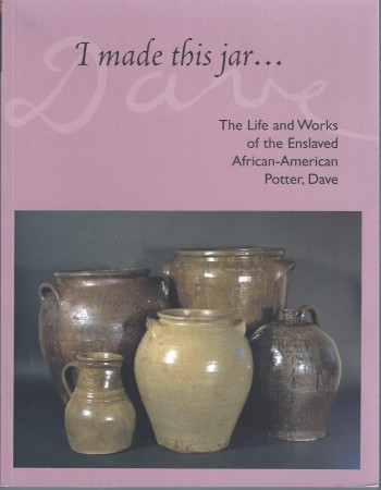 Image for I Made this Jar ... The Life and Works of the Enslaved African-American Potter, Dave