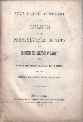 Image for Five years' abstract of transactions of the Pennsylvania Society for Promoting the Abolition of Slavery, the Relief of Free Negroes unlawfully held in Bondage, and for Improving the Condition of the African Race