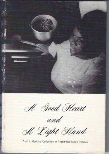 Image for A Good Heart and a Light Hand  Ruth L. Gaskin's Collection of Traditional Negro Recipes