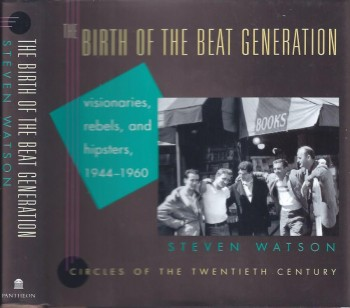 Image for Birth of the Beat Generation: Visionaries, Rebels, and Hipsters, 1944-1960