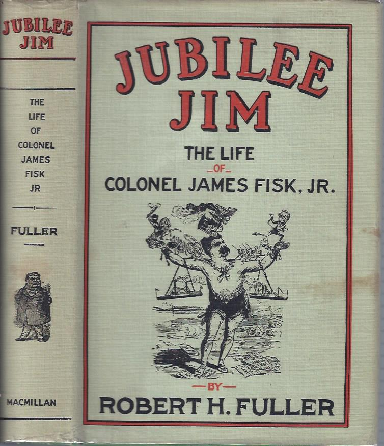 Image for Jubilee Jim: The Life of Colonel James Fisk, Jr.