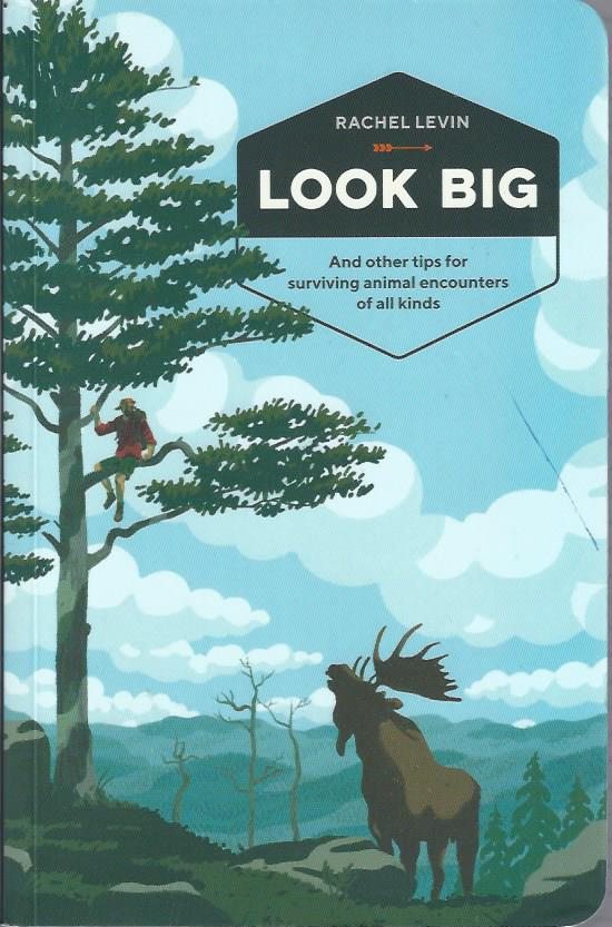 Image for Look Big: And Other Tips for Surviving Animal Encounters of All Kinds