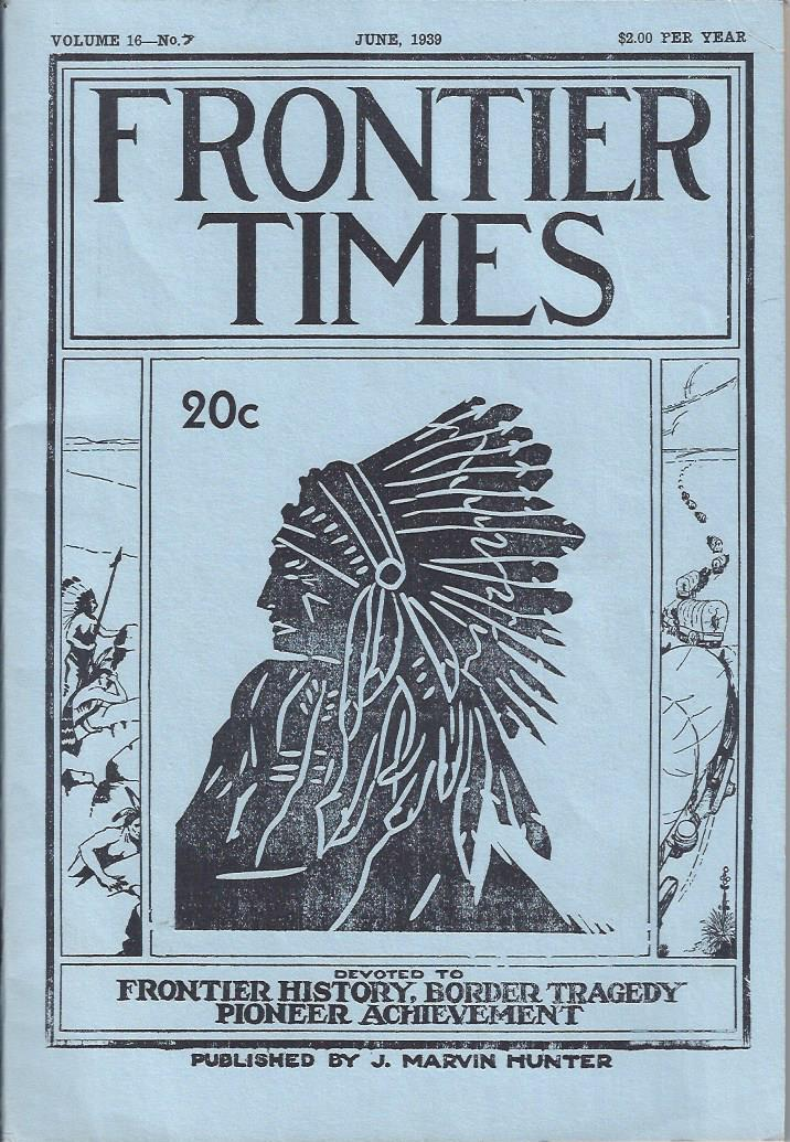 Image for Frontier Times, Vol. 16 No. 7, June 1939 (reprint) : Devoted to Frontier History, Border Tragedy, Pioneer Achievement
