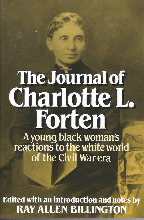 Image for The Journal of Charlotte L. Forten : A young black woman's reaction to the white world of the Civil War era