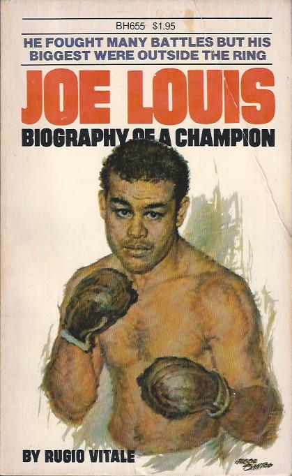 Image for Joe Louis, Biography of a Champion He Fought Many Battles but his Biggest Were Outsie the Ring