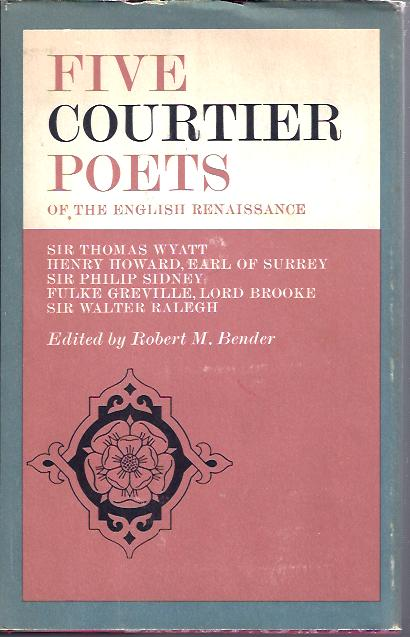 Image for Five Courtier Poets of the English Renaissance Sir Thomas Wyatt; Henry Howard, Earl of Surrey; Sir Philip Sidney; Fulke Greville, Lord Brooke; Sir Walter Raleigh