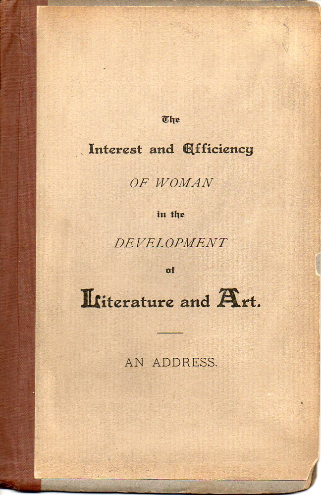 Image for The Interest and Efficiency of Woman in the Development of Literature and Art An Address Delivered At the Annual Meeting of the Georgia Historical Society February 12. 1889