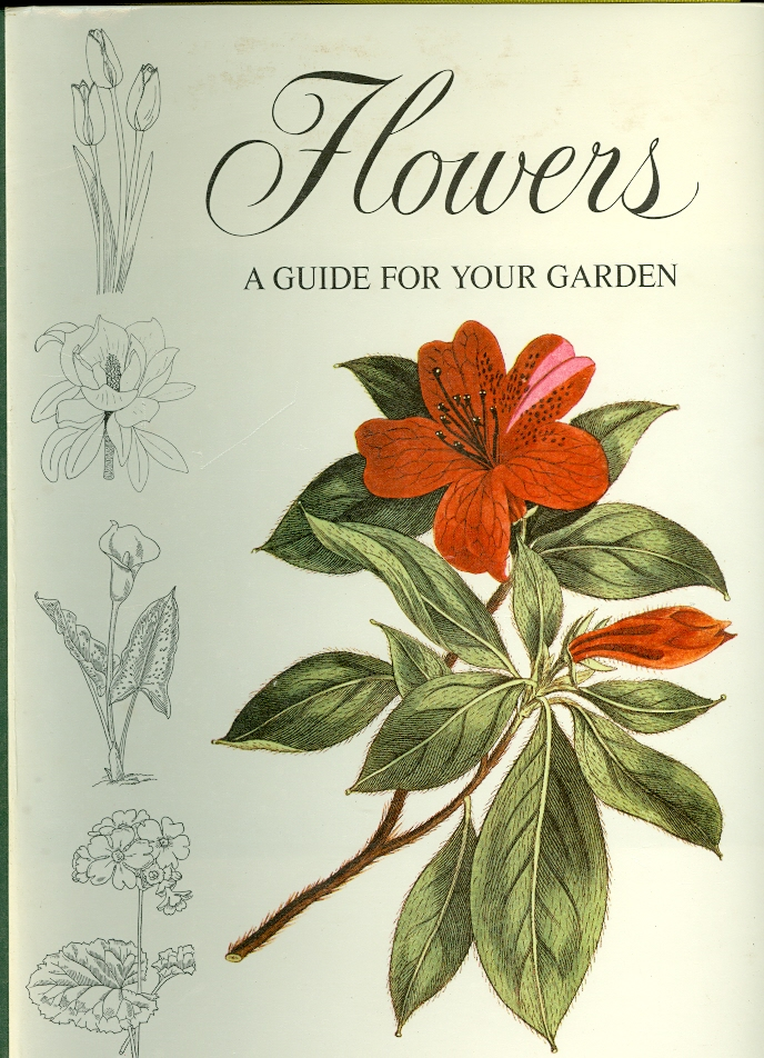 Image for Flowers: a Guide for Your Garden Being a Selective Anthology of Flowering Shrubs, Herbaceous Perennials, Bulbs and Annuasl, Familar and Unfamiliar, Rare and Popular, with Historical, Mythological, and Ultural Particulars
