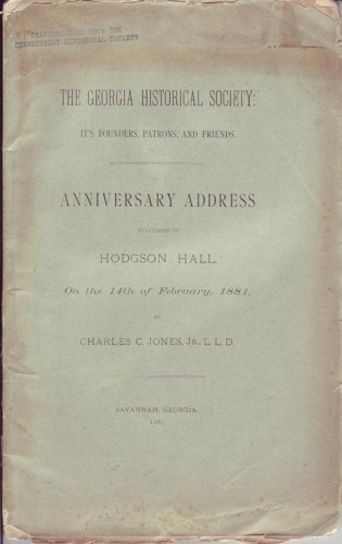 Image for Georgia Historical Society: its Fouinders, Patrons and Friends Anniversary Address Delivered in Hodgson Hall on the 14th of February,1881