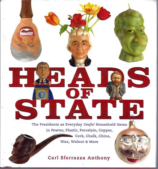 Image for Heads of State The Presidents As Everyday Useful Household Items