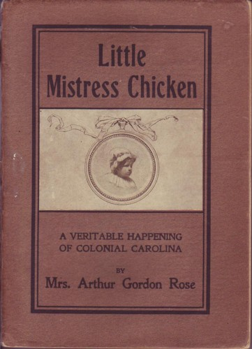 Image for Little Mistress Chicken :A Veritable Happening of Coloial Carolina