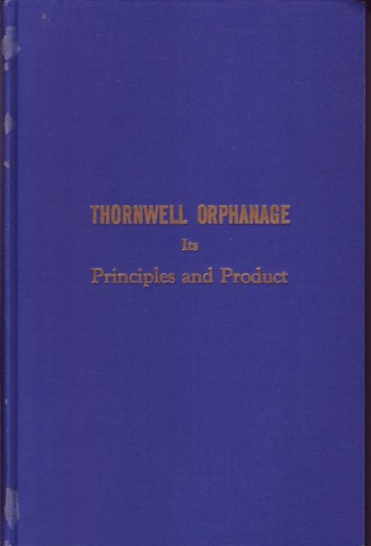Image for Thornwell Orphanage its Principles and Product:  Celebrating the 100th Anniversary of the Birth of Willim Plumer Jacobs, Founder of Thornwell and Presbyterian College