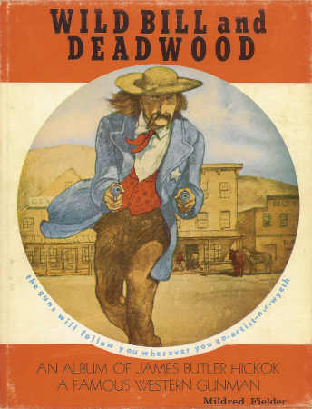 Image for Wild Bill and Deadwood An Album of James Butler Hickok a Famous Western Gunman