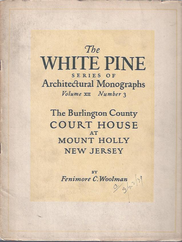 Image for The Burlington County Court House At Mount Holly New Jersey The White Pine Series of Architectural Monographs